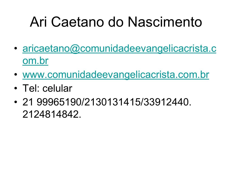 Ari Caetano do Nascimento aricaetano@comunidadeevangelicacrista.c om.braricaetano@comunidadeevangelicacrista.c om.br www.comunidadeevangelicacrista.co