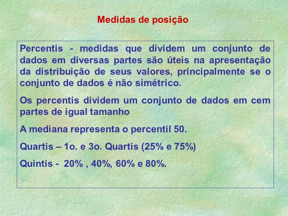 Medidas de posição Percentis - medidas que dividem um conjunto de dados em diversas partes são úteis na apresentação da distribuição de seus valores,