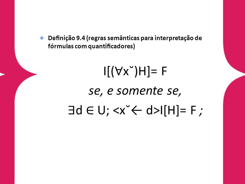 Denição 9.4 (regras semânticas para interpretação de fórmulas com quanticadores) I[( x˘)H]= F se, e somente se, d U; I[H]= F ;