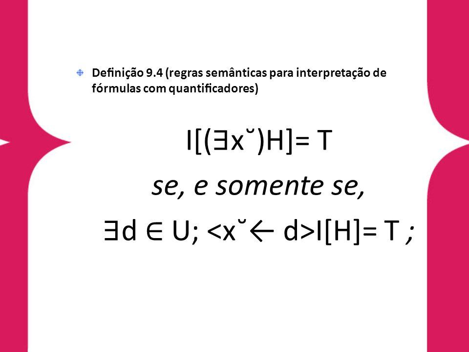 Denição 9.4 (regras semânticas para interpretação de fórmulas com quanticadores) I[( x˘)H]= T se, e somente se, d U; I[H]= T ;