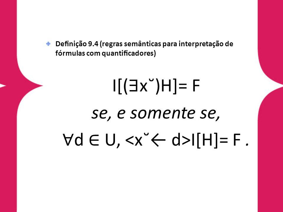Denição 9.4 (regras semânticas para interpretação de fórmulas com quanticadores) I[( x˘)H]= F se, e somente se, d U, I[H]= F.