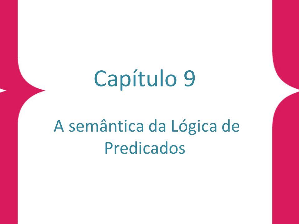 Capítulo 9 A semântica da Lógica de Predicados
