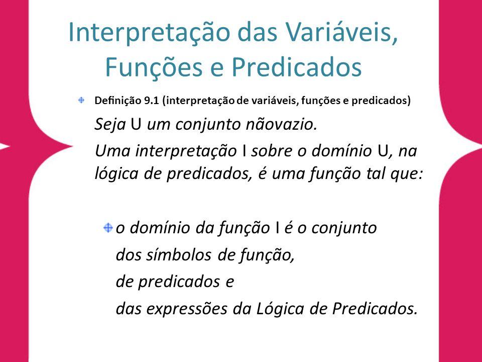 Interpretação das Variáveis, Funções e Predicados Denição 9.1 (interpretação de variáveis, funções e predicados) Seja U um conjunto nãovazio. Uma int