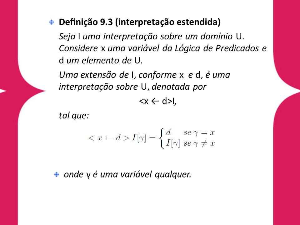 Denição 9.3 (interpretação estendida) Seja I uma interpretação sobre um domínio U. Considere x uma variável da Lógica de Predicados e d um elemento de