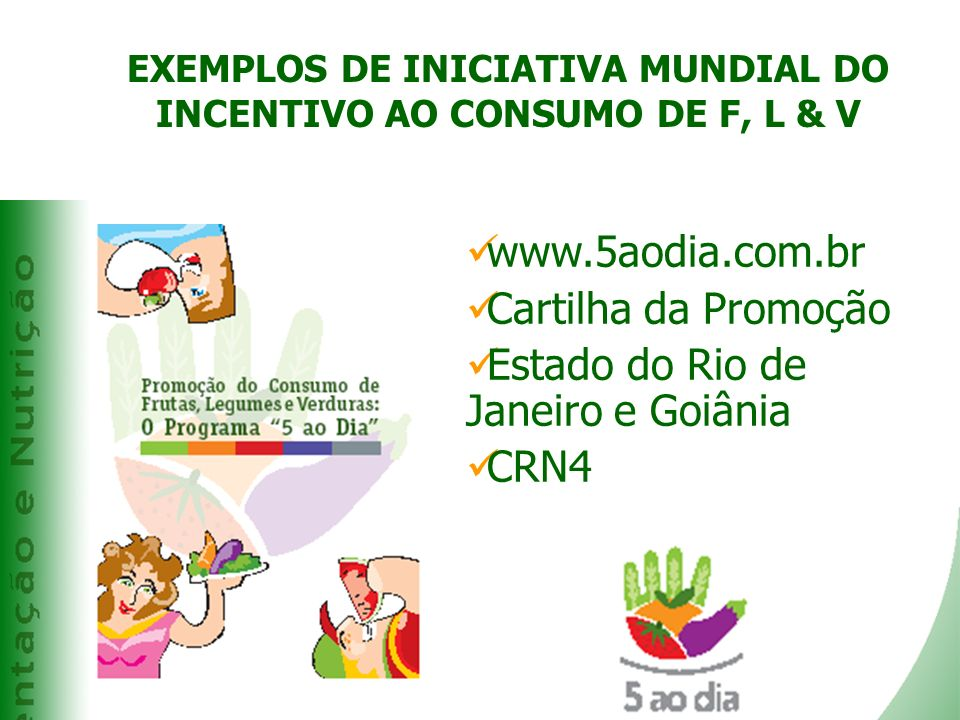 EXEMPLOS DE INICIATIVA MUNDIAL DO INCENTIVO AO CONSUMO DE F, L & V Kobe www.5aodia.com.br Cartilha da Promoção Estado do Rio de Janeiro e Goiânia CRN4