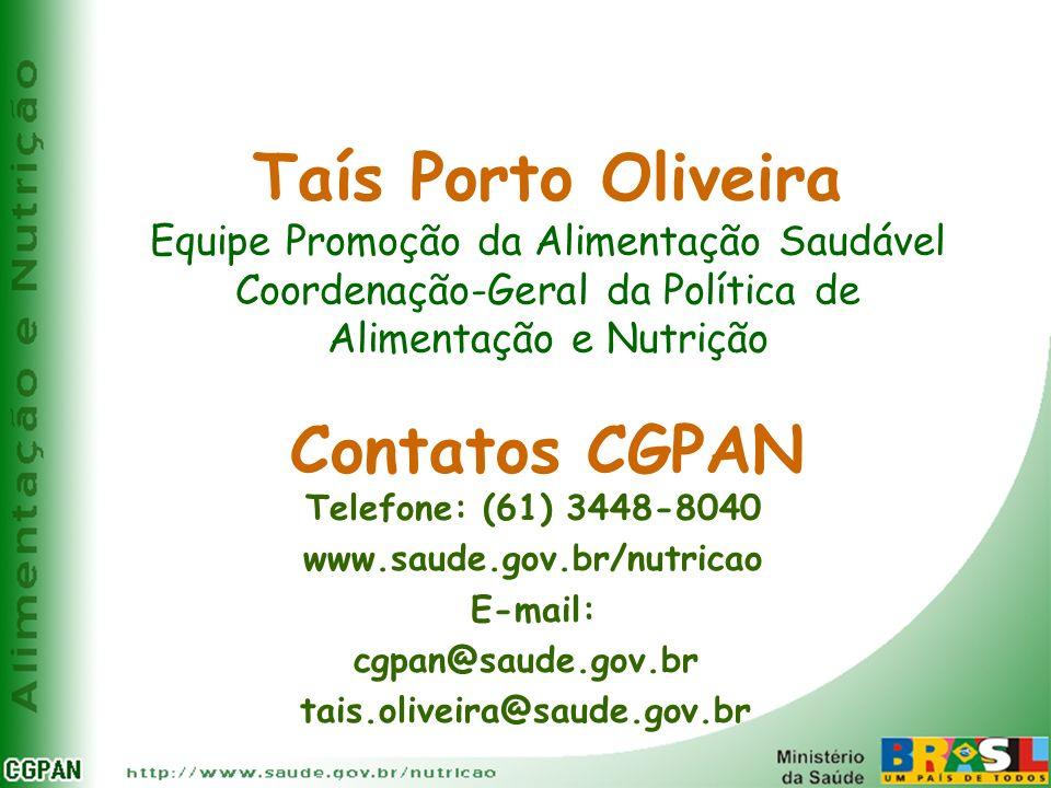 Taís Porto Oliveira Equipe Promoção da Alimentação Saudável Coordenação-Geral da Política de Alimentação e Nutrição Contatos CGPAN Telefone: (61) 3448