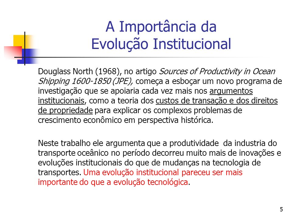 26 O crescimento econômico e as instituições Growth will simply not occur unless the existing economic organization is efficient.