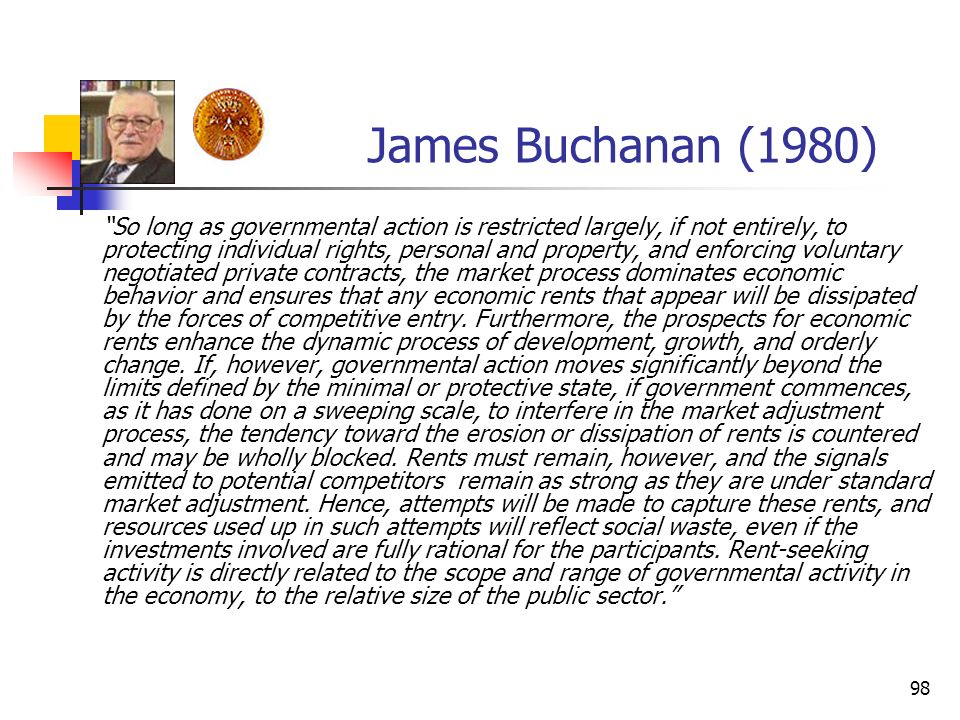98 James Buchanan (1980) So long as governmental action is restricted largely, if not entirely, to protecting individual rights, personal and property
