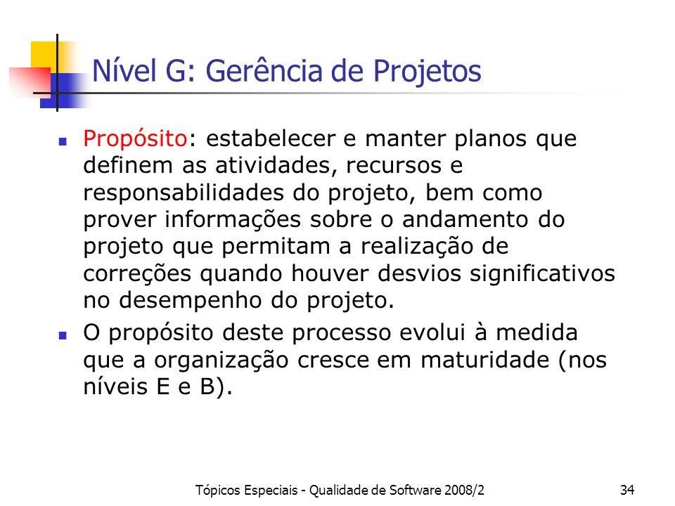 Tópicos Especiais - Qualidade de Software 2008/234 Nível G: Gerência de Projetos Propósito: estabelecer e manter planos que definem as atividades, rec