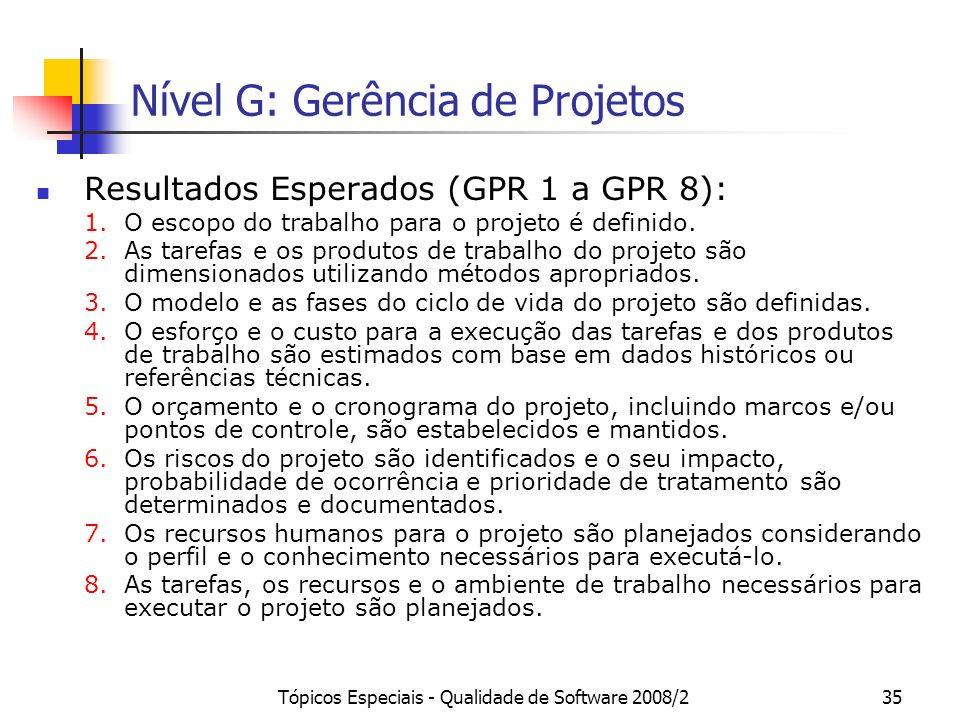 Tópicos Especiais - Qualidade de Software 2008/235 Nível G: Gerência de Projetos Resultados Esperados (GPR 1 a GPR 8): 1.O escopo do trabalho para o p