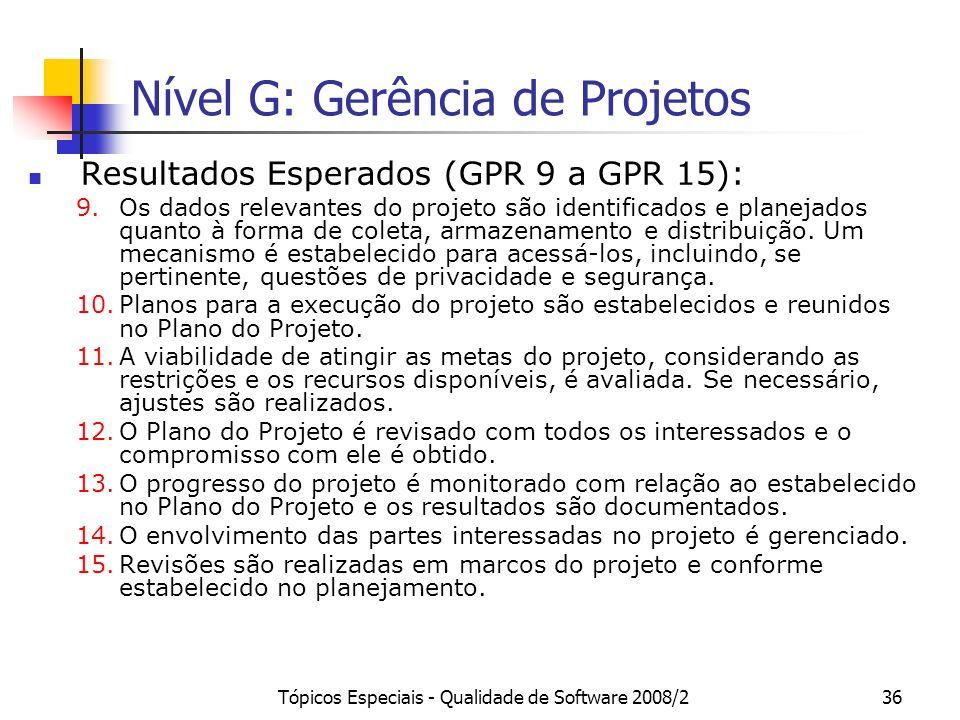 Tópicos Especiais - Qualidade de Software 2008/236 Nível G: Gerência de Projetos Resultados Esperados (GPR 9 a GPR 15): 9.Os dados relevantes do proje