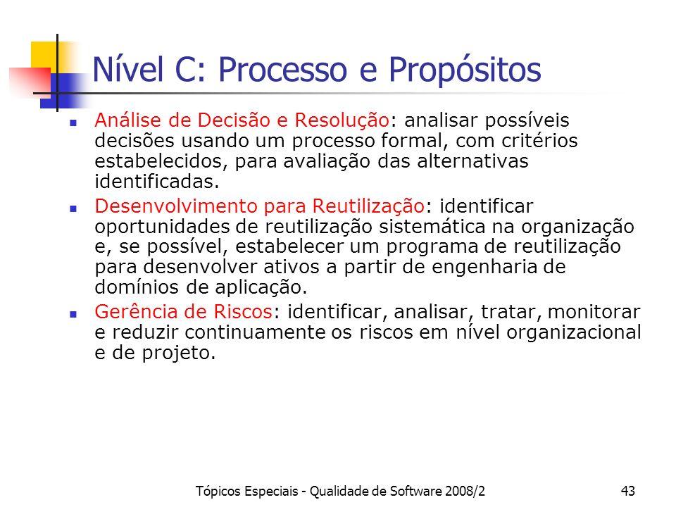 Tópicos Especiais - Qualidade de Software 2008/243 Nível C: Processo e Propósitos Análise de Decisão e Resolução: analisar possíveis decisões usando u