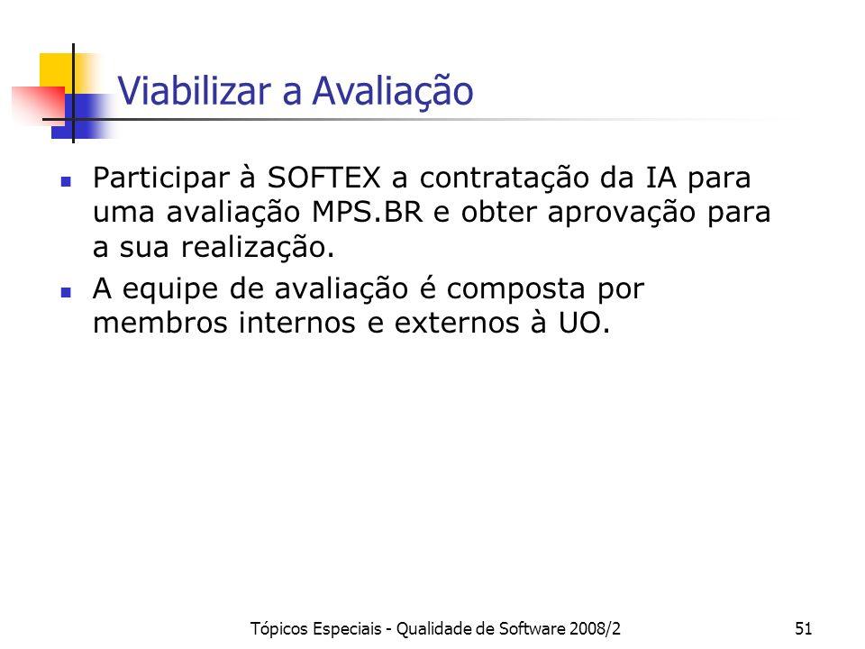Tópicos Especiais - Qualidade de Software 2008/251 Viabilizar a Avaliação Participar à SOFTEX a contratação da IA para uma avaliação MPS.BR e obter ap