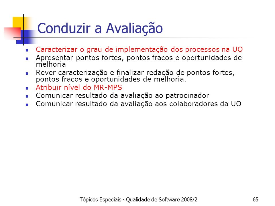 Tópicos Especiais - Qualidade de Software 2008/265 Conduzir a Avaliação Caracterizar o grau de implementação dos processos na UO Apresentar pontos for