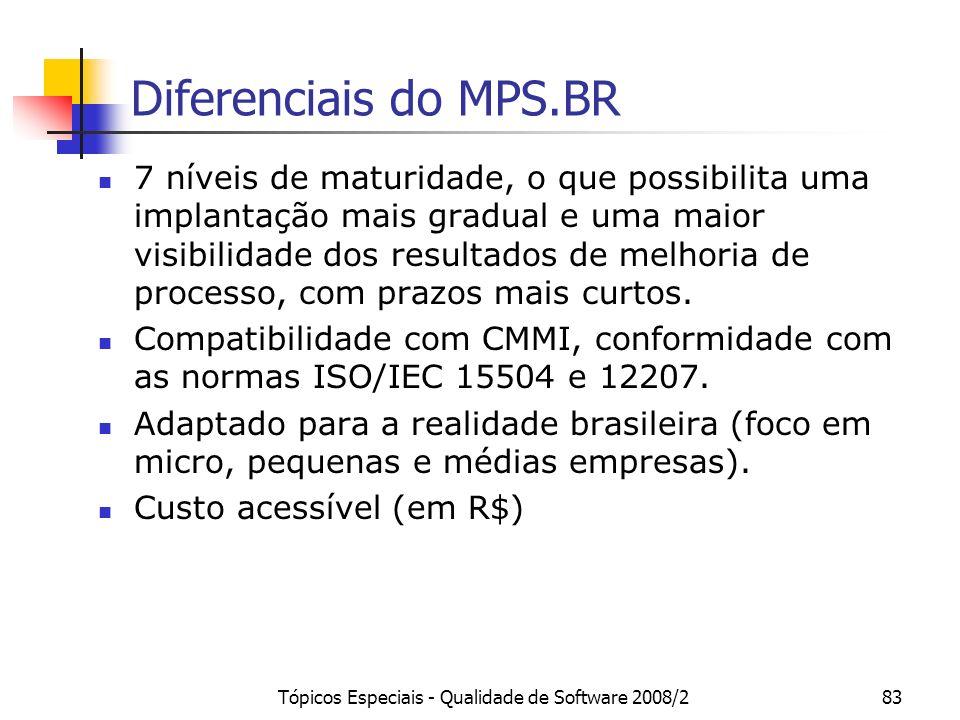 Tópicos Especiais - Qualidade de Software 2008/283 Diferenciais do MPS.BR 7 níveis de maturidade, o que possibilita uma implantação mais gradual e uma