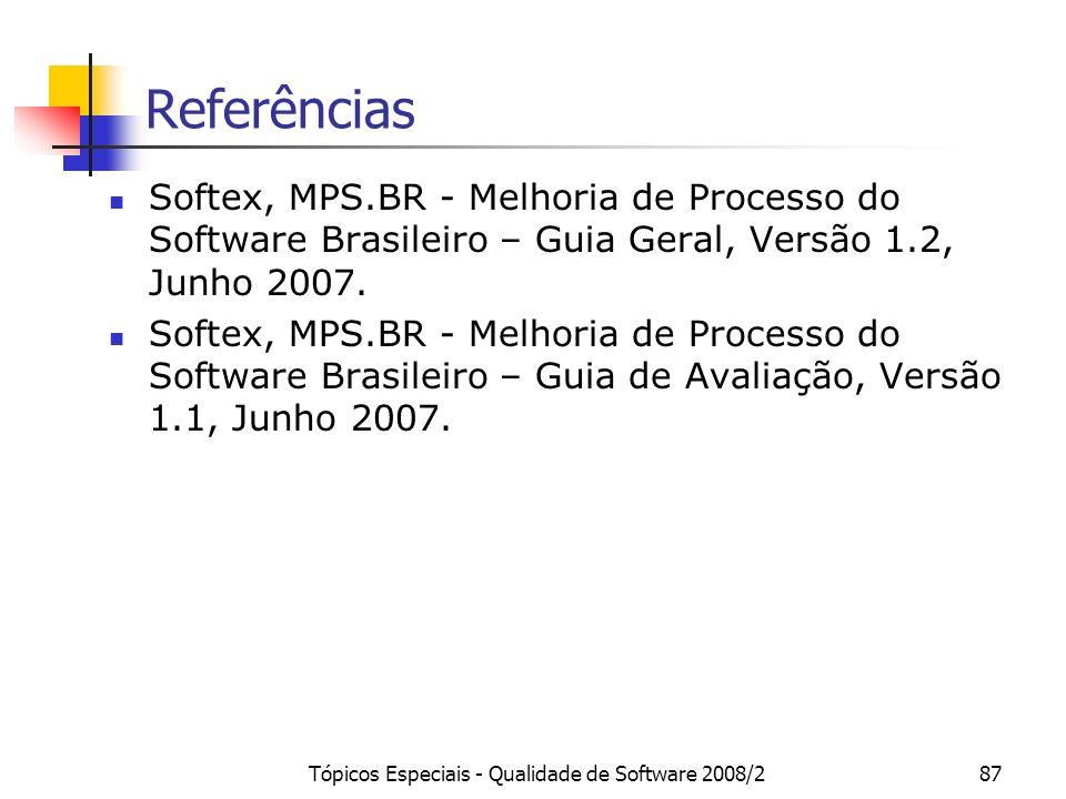 Tópicos Especiais - Qualidade de Software 2008/287 Referências Softex, MPS.BR - Melhoria de Processo do Software Brasileiro – Guia Geral, Versão 1.2,