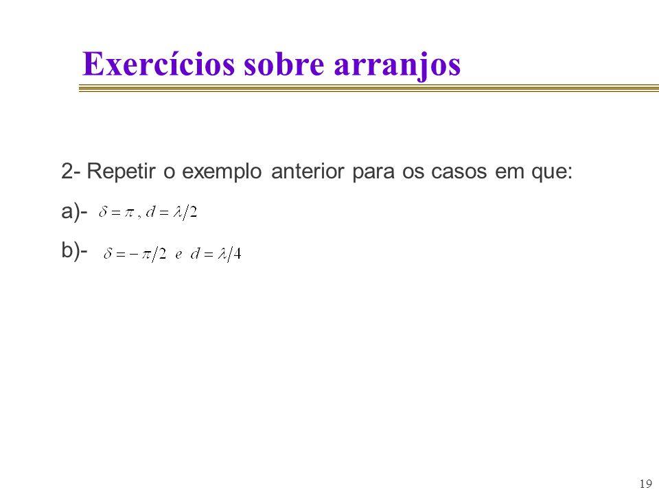 19 Exercícios sobre arranjos 2- Repetir o exemplo anterior para os casos em que: a)- b)-