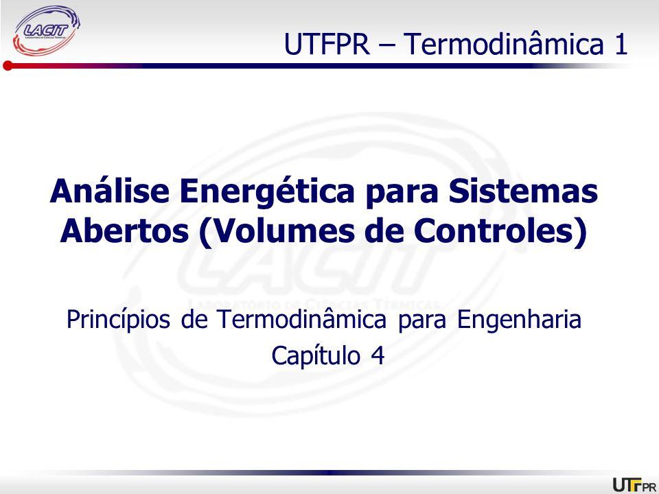 UTFPR – Termodinâmica 1 Análise Energética para Sistemas Abertos (Volumes de Controles) Princípios de Termodinâmica para Engenharia Capítulo 4