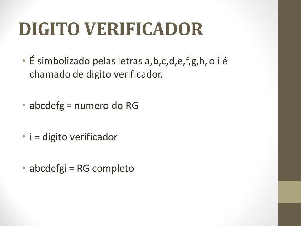 DIGITO VERIFICADOR É simbolizado pelas letras a,b,c,d,e,f,g,h, o i é chamado de digito verificador. abcdefg = numero do RG i = digito verificador abcd