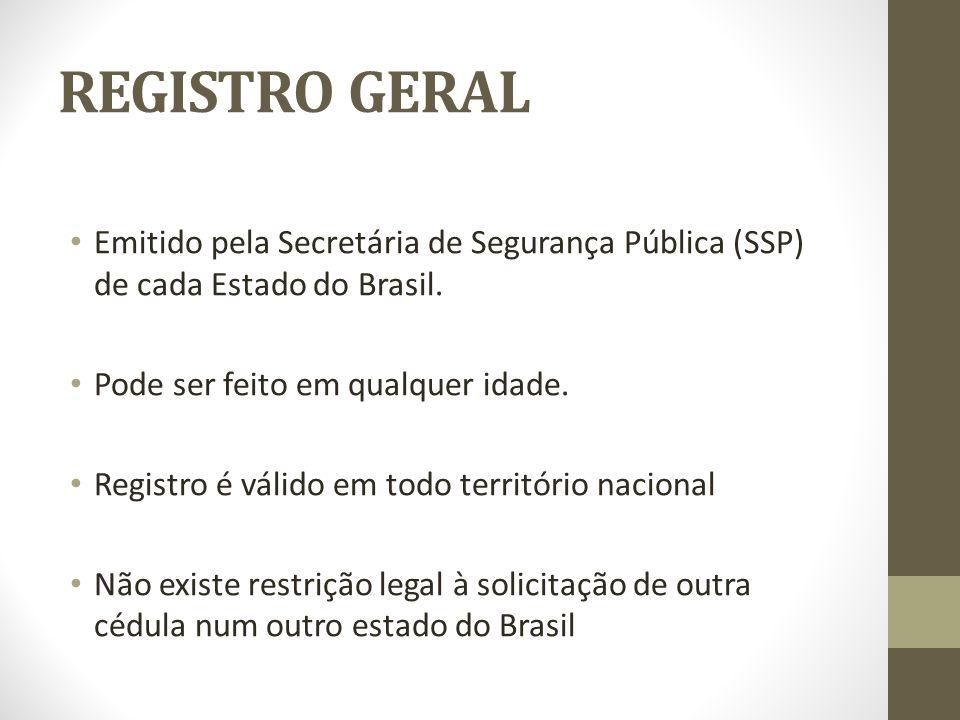 REGISTRO GERAL Emitido pela Secretária de Segurança Pública (SSP) de cada Estado do Brasil. Pode ser feito em qualquer idade. Registro é válido em tod