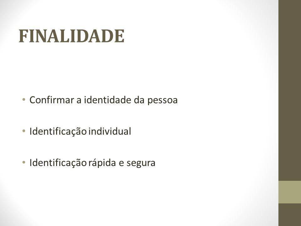 FINALIDADE Confirmar a identidade da pessoa Identificação individual Identificação rápida e segura
