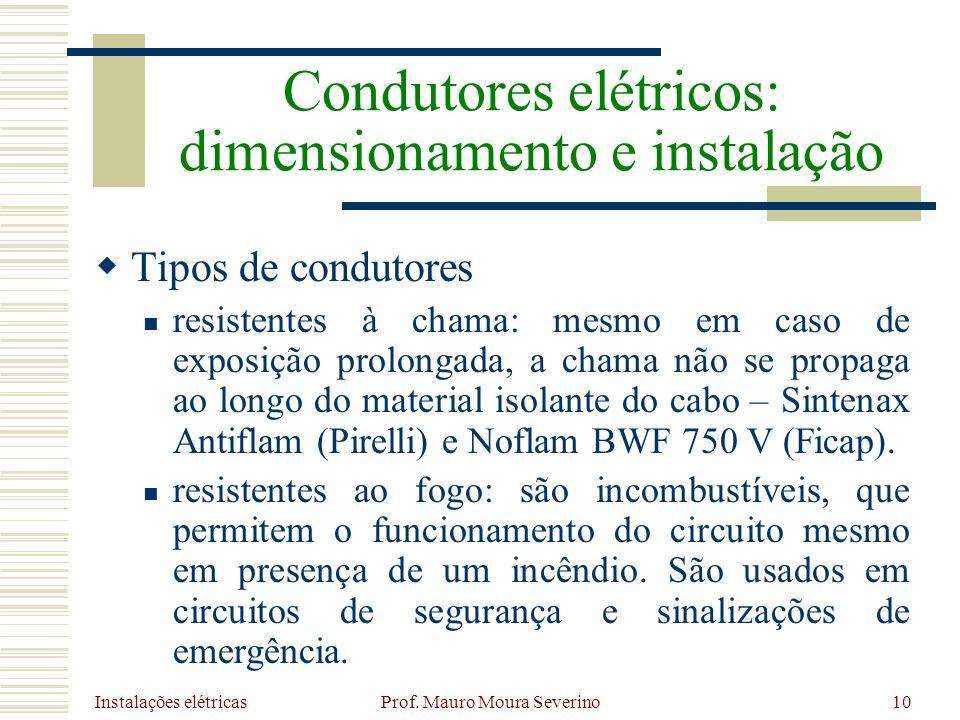 Instalações elétricas Prof. Mauro Moura Severino10 Tipos de condutores resistentes à chama: mesmo em caso de exposição prolongada, a chama não se prop