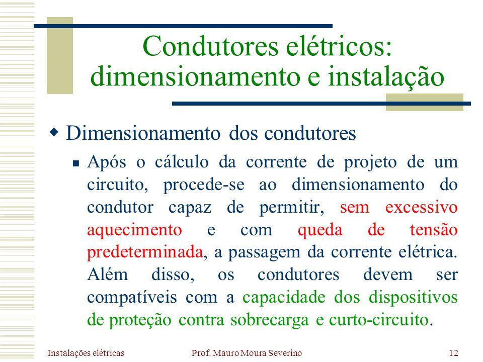 Instalações elétricas Prof. Mauro Moura Severino12 Dimensionamento dos condutores Após o cálculo da corrente de projeto de um circuito, procede-se ao