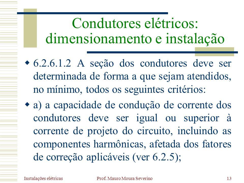 Instalações elétricas Prof. Mauro Moura Severino13 6.2.6.1.2 A seção dos condutores deve ser determinada de forma a que sejam atendidos, no mínimo, to