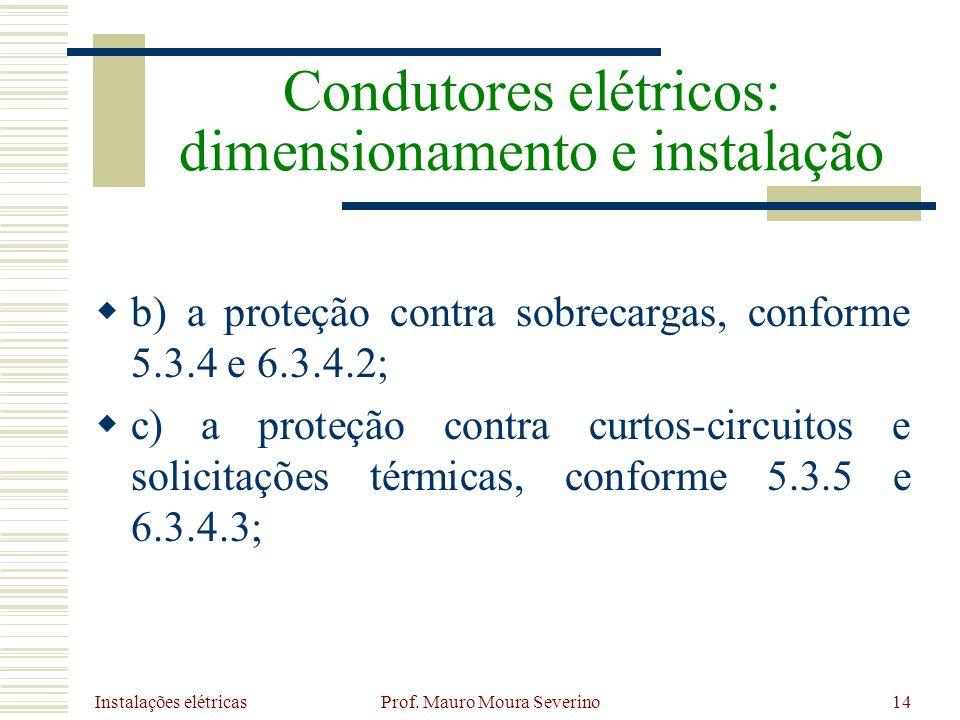 Instalações elétricas Prof. Mauro Moura Severino14 b) a proteção contra sobrecargas, conforme 5.3.4 e 6.3.4.2; c) a proteção contra curtos-circuitos e