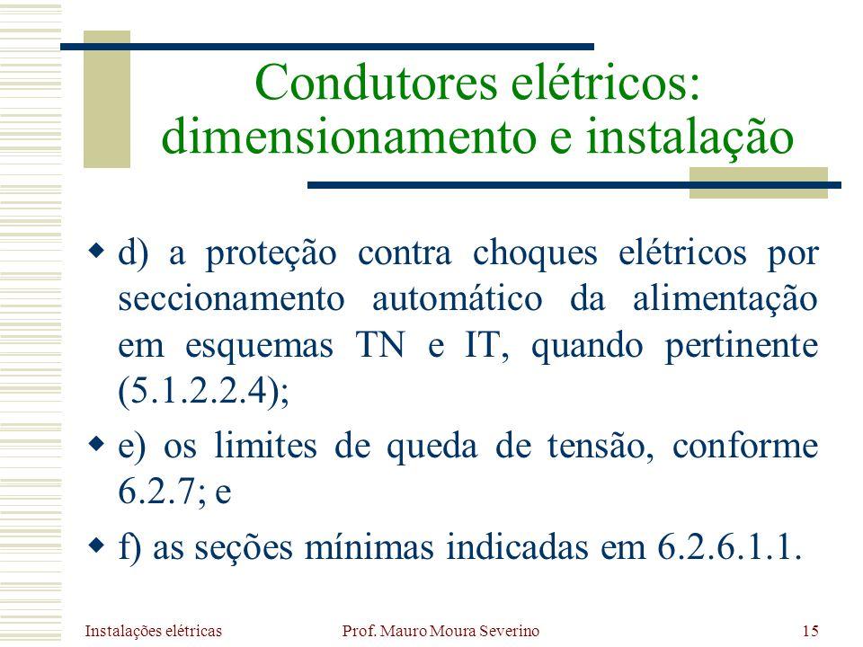 Instalações elétricas Prof. Mauro Moura Severino15 d) a proteção contra choques elétricos por seccionamento automático da alimentação em esquemas TN e