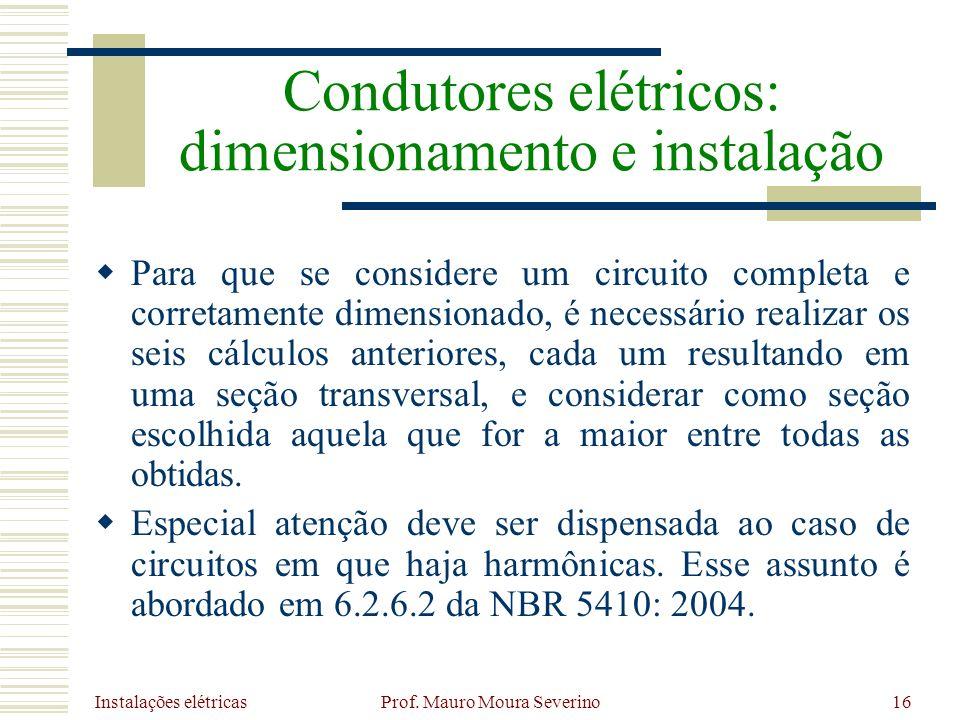 Instalações elétricas Prof. Mauro Moura Severino16 Para que se considere um circuito completa e corretamente dimensionado, é necessário realizar os se