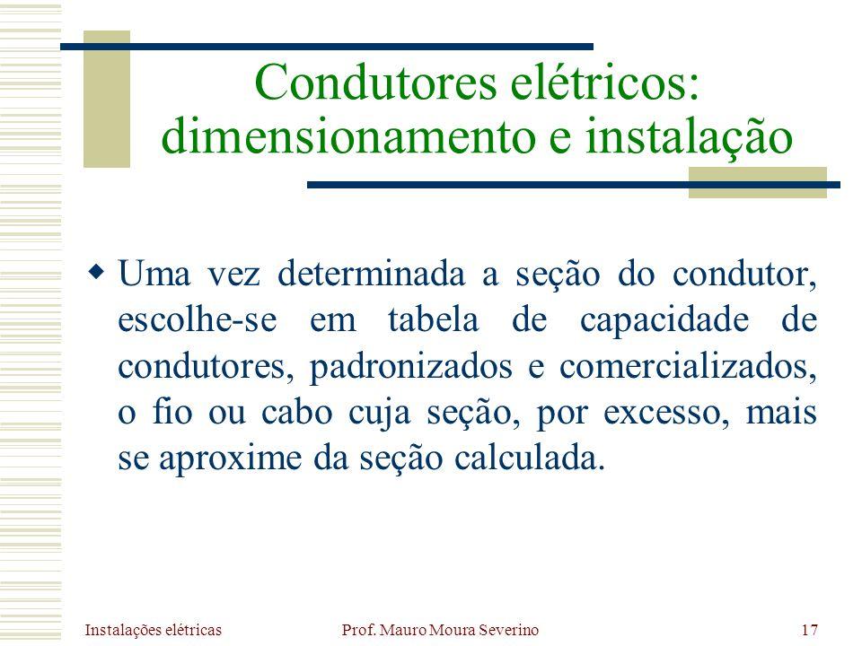 Instalações elétricas Prof. Mauro Moura Severino17 Uma vez determinada a seção do condutor, escolhe-se em tabela de capacidade de condutores, padroniz