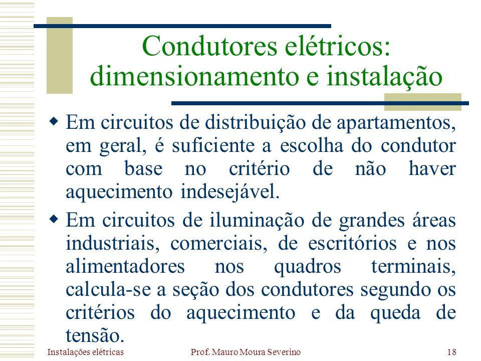 Instalações elétricas Prof. Mauro Moura Severino18 Em circuitos de distribuição de apartamentos, em geral, é suficiente a escolha do condutor com base