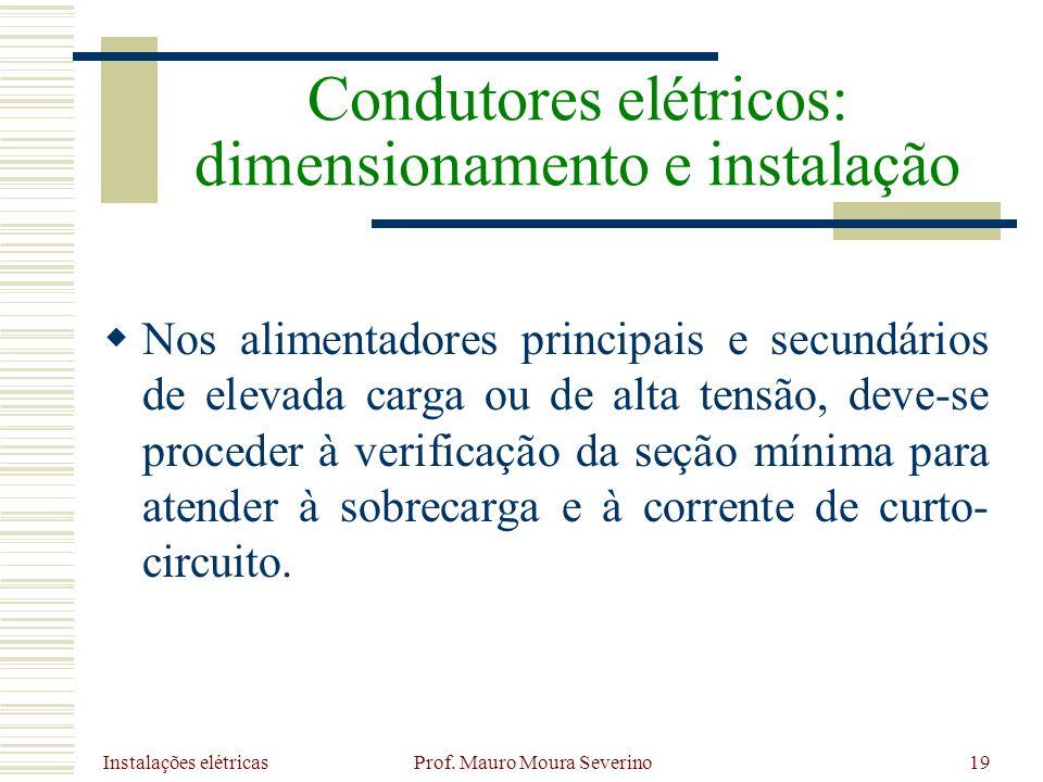 Instalações elétricas Prof. Mauro Moura Severino19 Nos alimentadores principais e secundários de elevada carga ou de alta tensão, deve-se proceder à v