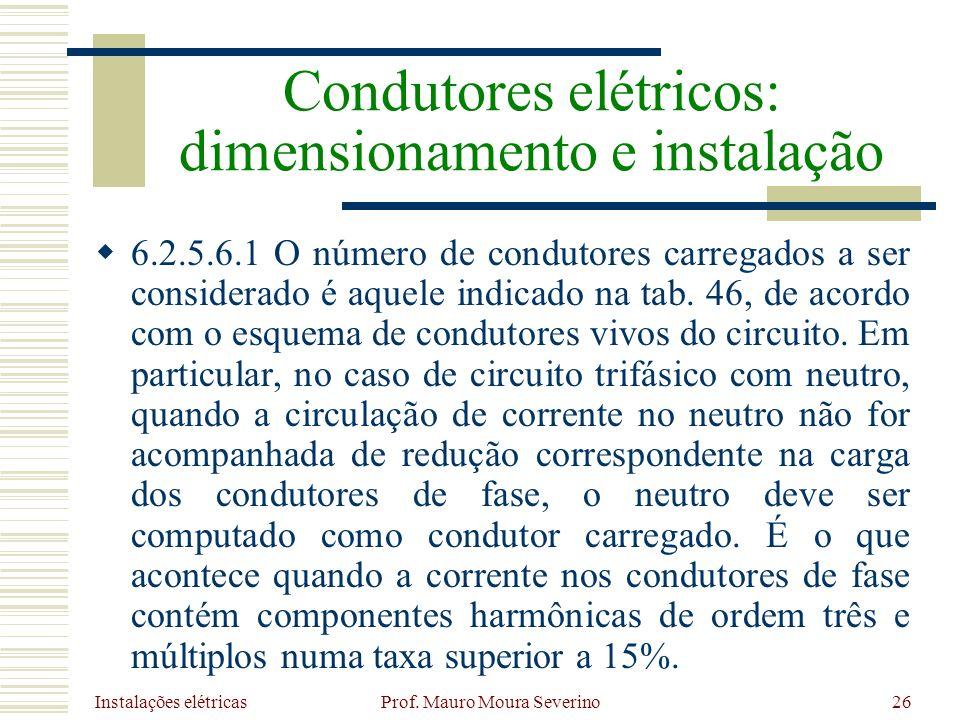 Instalações elétricas Prof. Mauro Moura Severino26 6.2.5.6.1 O número de condutores carregados a ser considerado é aquele indicado na tab. 46, de acor