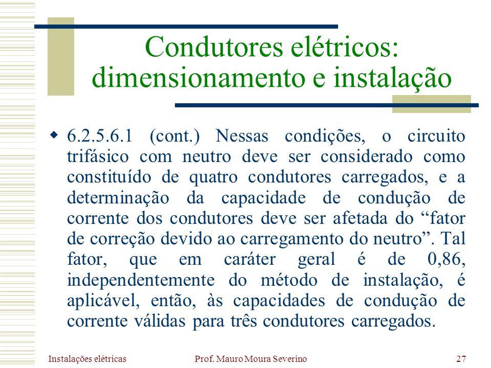 Instalações elétricas Prof. Mauro Moura Severino27 6.2.5.6.1 (cont.) Nessas condições, o circuito trifásico com neutro deve ser considerado como const