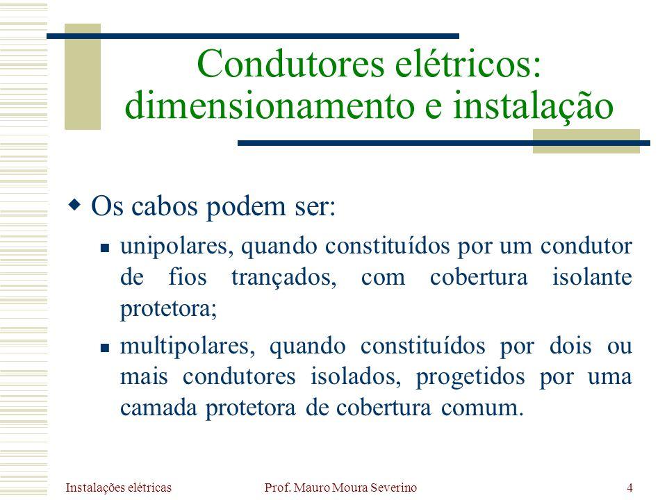 Instalações elétricas Prof. Mauro Moura Severino4 Os cabos podem ser: unipolares, quando constituídos por um condutor de fios trançados, com cobertura