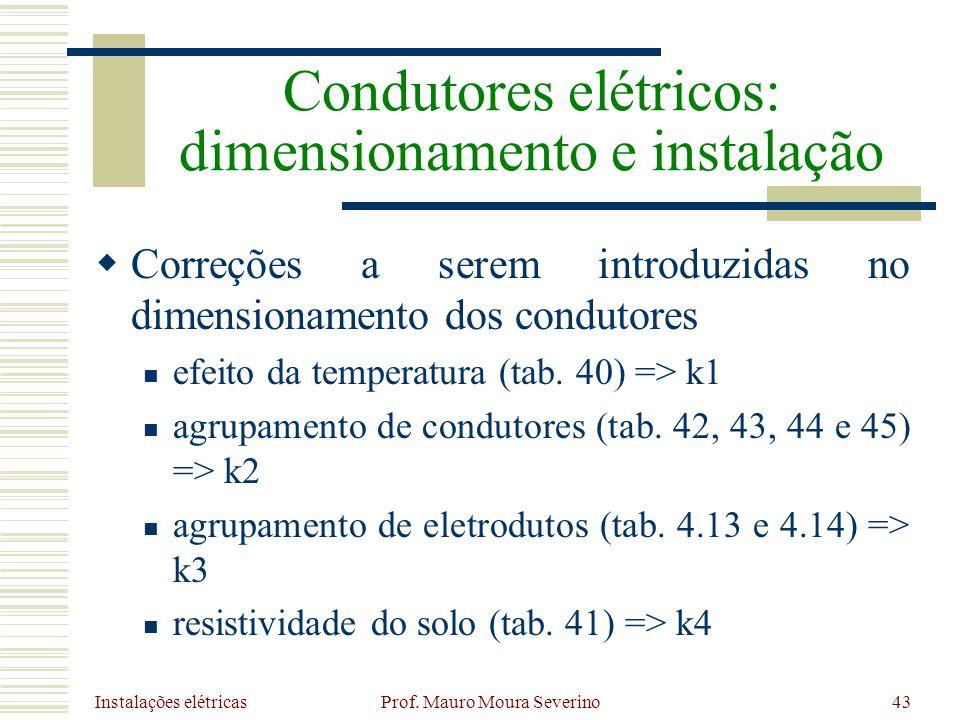 Instalações elétricas Prof. Mauro Moura Severino43 Correções a serem introduzidas no dimensionamento dos condutores efeito da temperatura (tab. 40) =>
