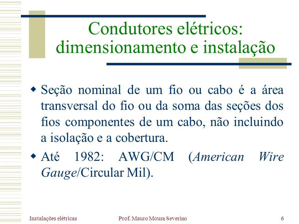 Instalações elétricas Prof. Mauro Moura Severino6 Seção nominal de um fio ou cabo é a área transversal do fio ou da soma das seções dos fios component