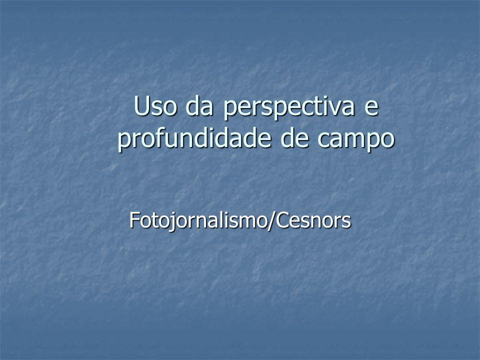 Uso da perspectiva e profundidade de campo Fotojornalismo/Cesnors