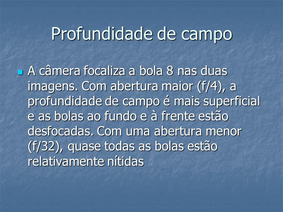 Profundidade de campo A câmera focaliza a bola 8 nas duas imagens. Com abertura maior (f/4), a profundidade de campo é mais superficial e as bolas ao