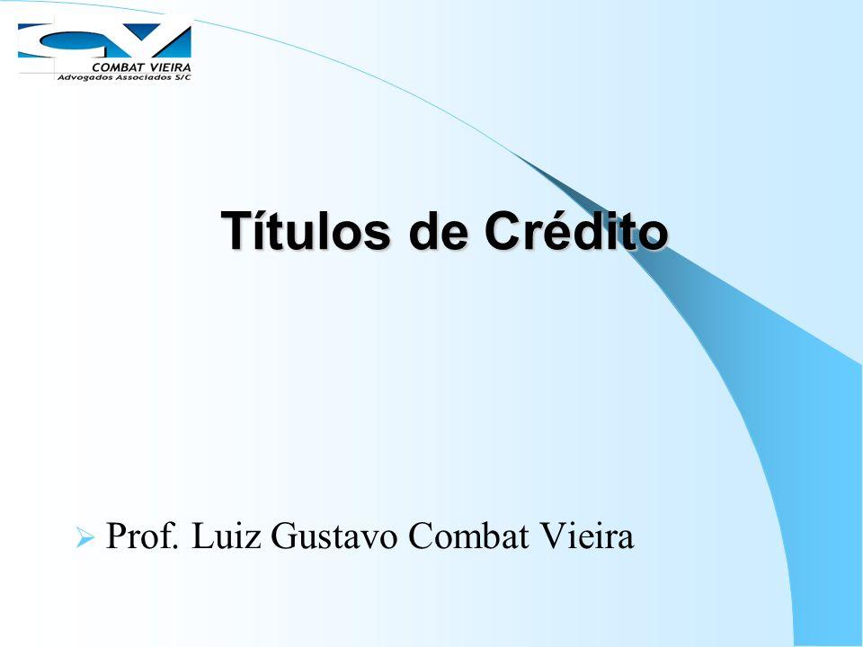 Títulos de Crédito Prof. Luiz Gustavo Combat Vieira
