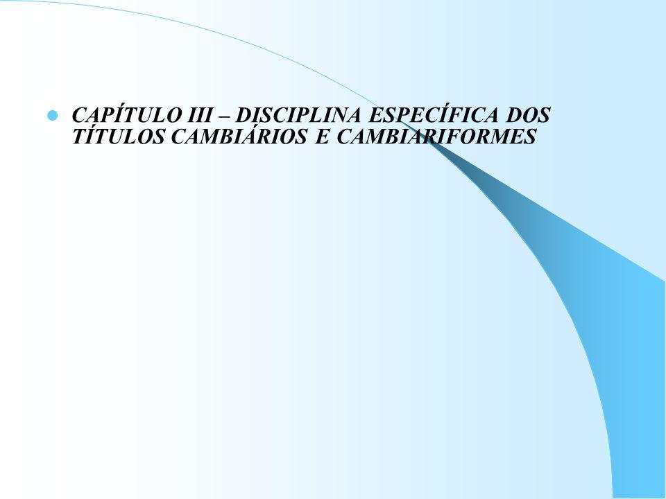CAPÍTULO III – DISCIPLINA ESPECÍFICA DOS TÍTULOS CAMBIÁRIOS E CAMBIARIFORMES