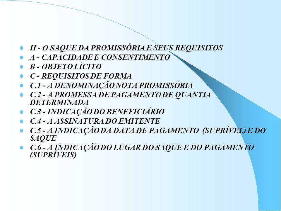 II - O SAQUE DA PROMISSÓRIA E SEUS REQUISITOS A - CAPACIDADE E CONSENTIMENTO B - OBJETO LÍCITO C - REQUISITOS DE FORMA C.1 - A DENOMINAÇÃO NOTA PROMIS