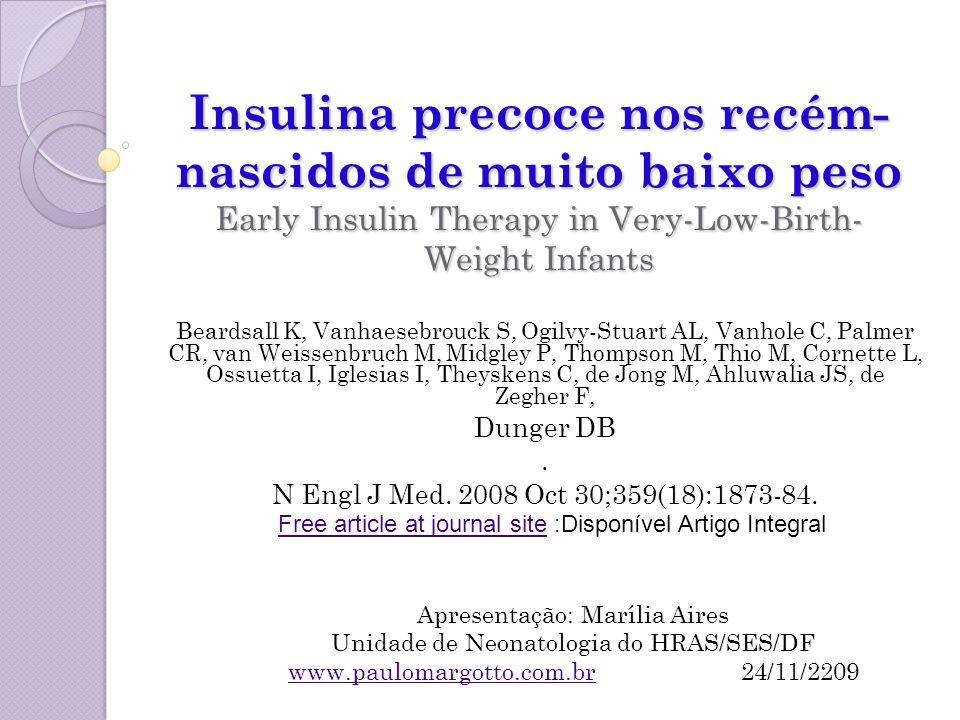 Insulina precoce nos recém- nascidos de muito baixo peso Early Insulin Therapy in Very-Low-Birth- Weight Infants Beardsall K, Vanhaesebrouck S, Ogilvy
