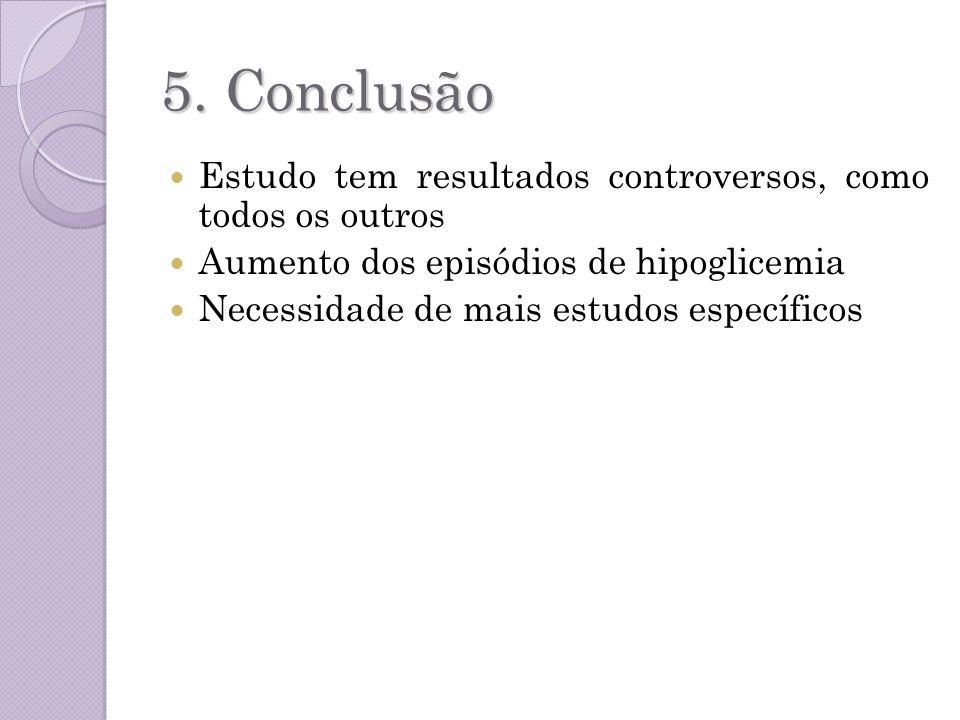 5. Conclusão Estudo tem resultados controversos, como todos os outros Aumento dos episódios de hipoglicemia Necessidade de mais estudos específicos
