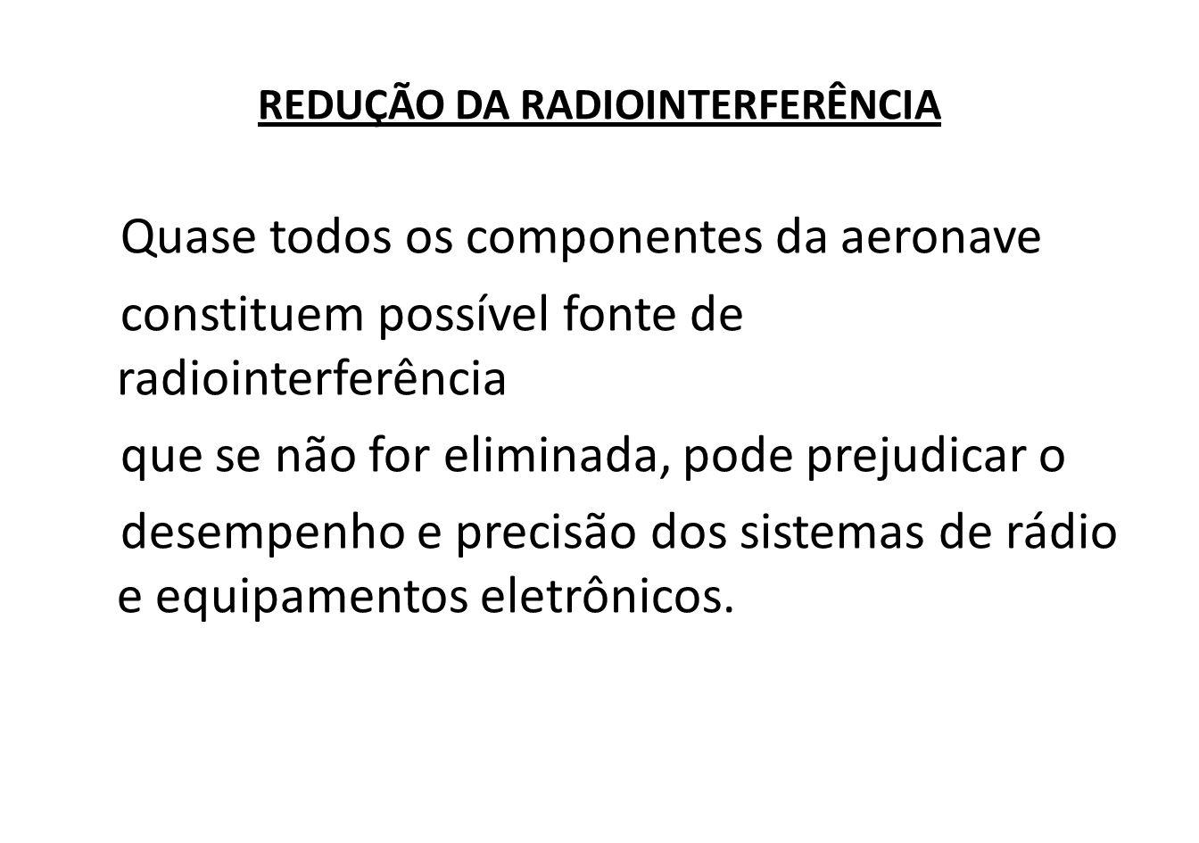 Fontes de radiointerferência na aeronave: dispositivos elétricos rotativos; os comutadores; os sistemas de ignição; os sistemas de controle das hélices; as linhas de energia de CA e os reguladores de voltagem.