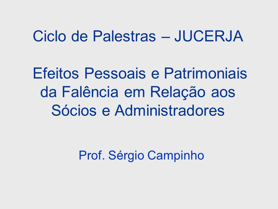 Ciclo de Palestras – JUCERJA Efeitos Pessoais e Patrimoniais da Falência em Relação aos Sócios e Administradores Prof. Sérgio Campinho