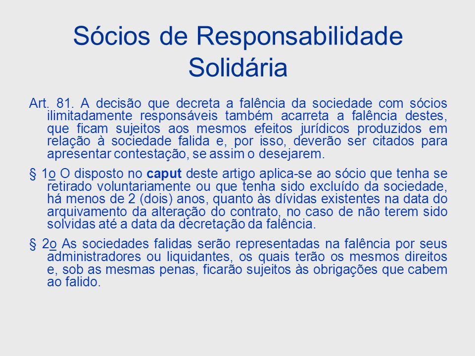 Sócios de Responsabilidade Solidária Art. 81. A decisão que decreta a falência da sociedade com sócios ilimitadamente responsáveis também acarreta a f