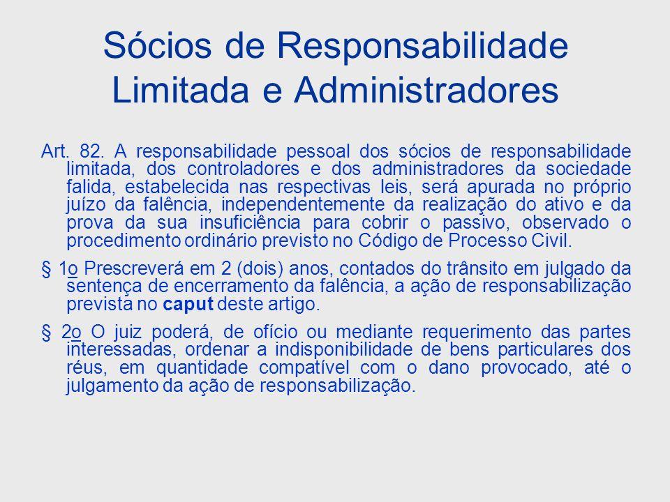Sócios de Responsabilidade Limitada e Administradores Art. 82. A responsabilidade pessoal dos sócios de responsabilidade limitada, dos controladores e